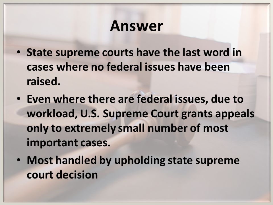 Answer State supreme courts have the last word in cases where no federal issues have been raised.