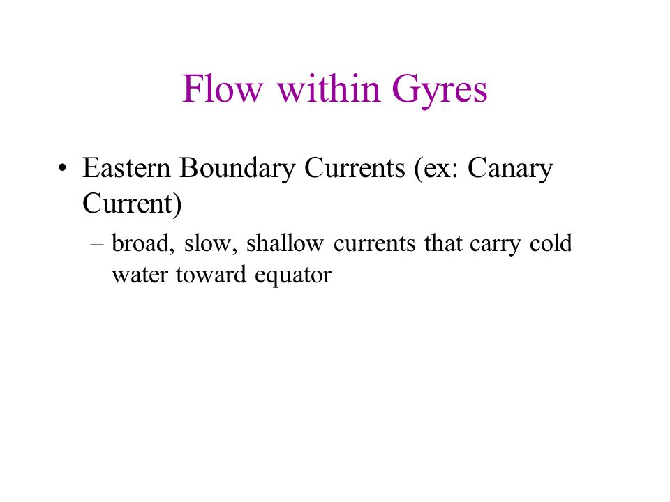 Flow within Gyres Eastern Boundary Currents (ex: Canary Current)