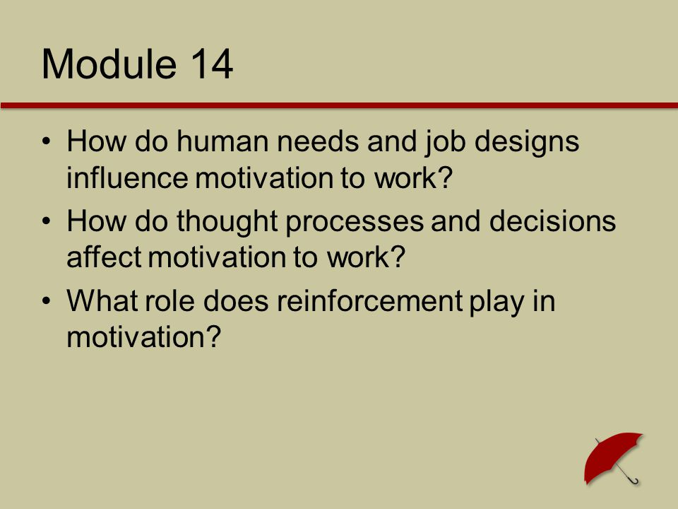 Module 14 How do human needs and job designs influence motivation to work How do thought processes and decisions affect motivation to work