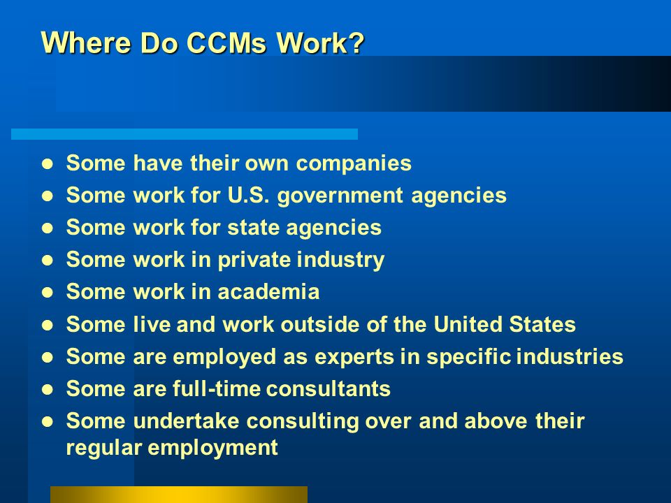 Where Do CCMs Work Some have their own companies