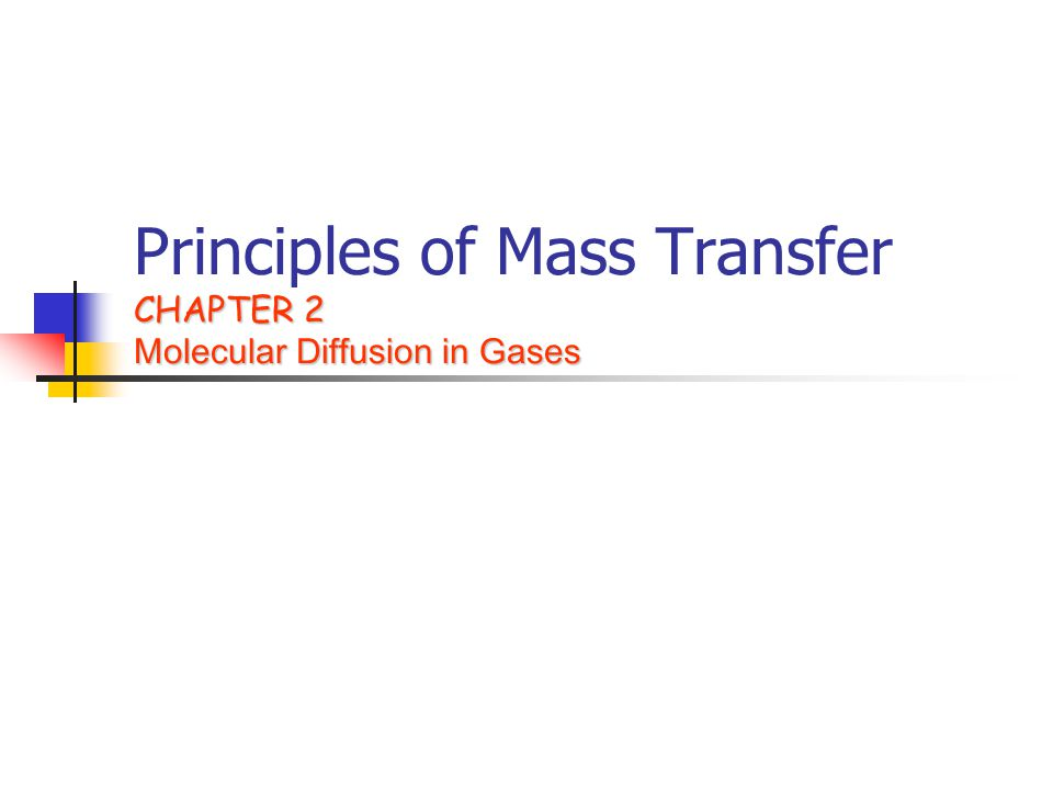Principles of Mass Transfer CHAPTER 2 Molecular Diffusion in Gases