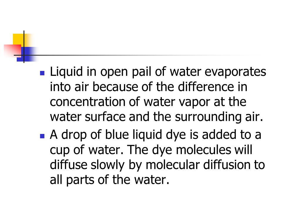 Liquid in open pail of water evaporates into air because of the difference in concentration of water vapor at the water surface and the surrounding air.