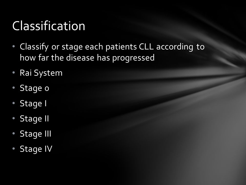 Classification Classify or stage each patients CLL according to how far the disease has progressed.