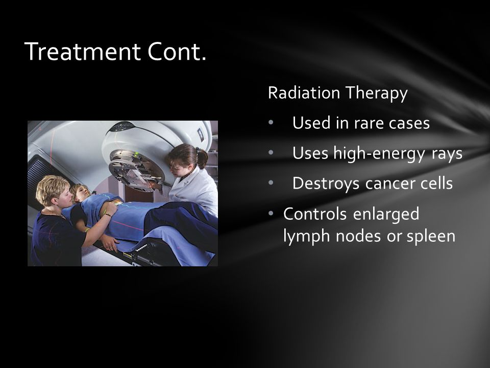 Treatment Cont. Radiation Therapy Used in rare cases