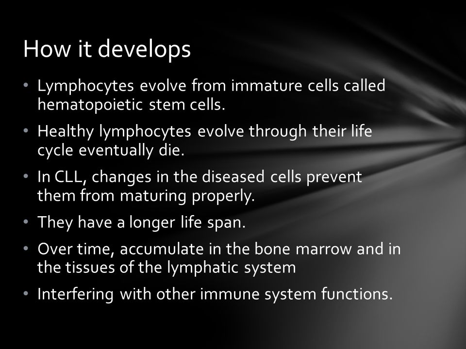 How it develops Lymphocytes evolve from immature cells called hematopoietic stem cells.