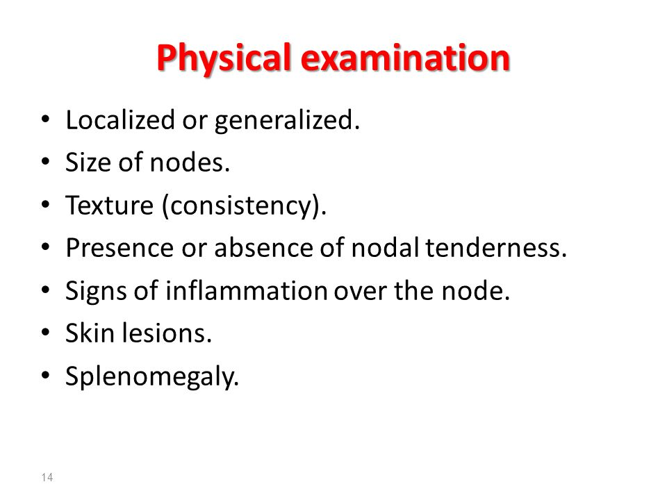 Physical examination Localized or generalized. Size of nodes.