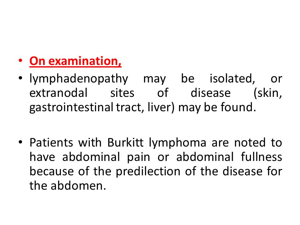 On examination, lymphadenopathy may be isolated, or extranodal sites of disease (skin, gastrointestinal tract, liver) may be found.