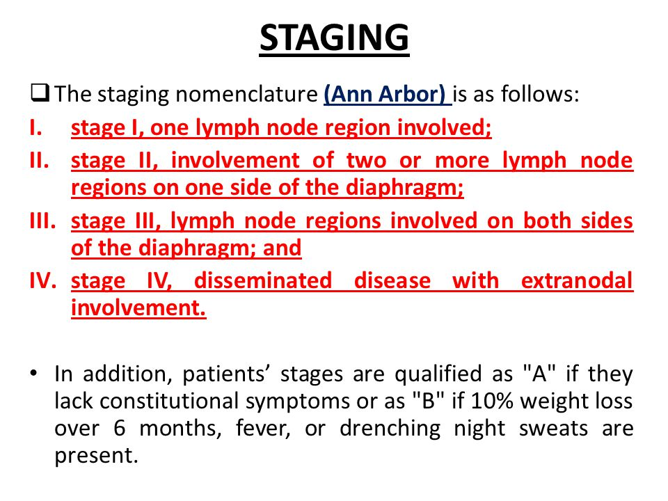 STAGING The staging nomenclature (Ann Arbor) is as follows: