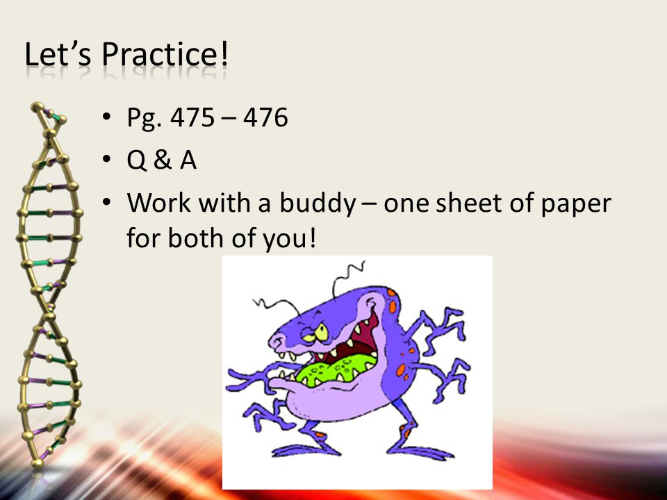 Let's Practice! Pg. 475 – 476 Q & A Work with a buddy – one sheet of paper for both of you!