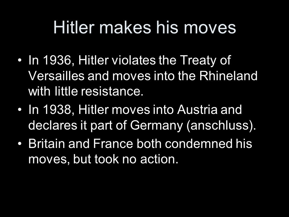 Hitler makes his moves In 1936, Hitler violates the Treaty of Versailles and moves into the Rhineland with little resistance.