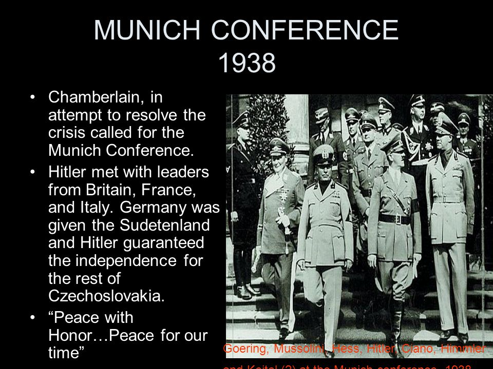 MUNICH CONFERENCE 1938 Chamberlain, in attempt to resolve the crisis called for the Munich Conference.