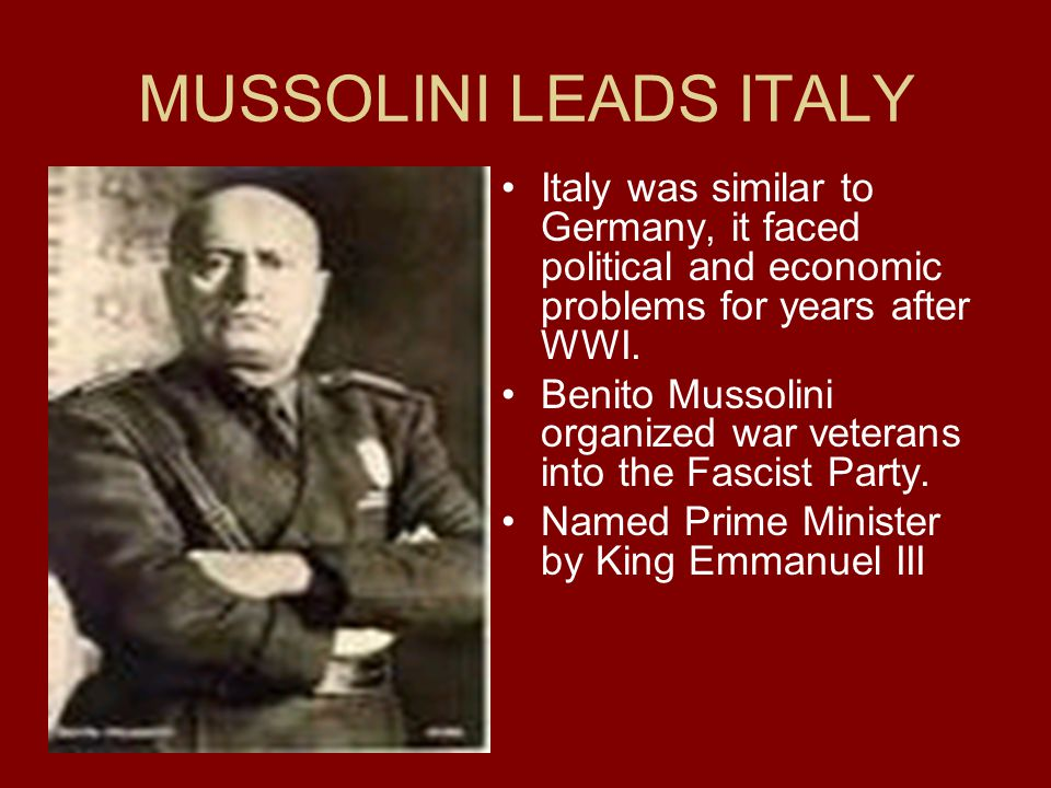 MUSSOLINI LEADS ITALY Italy was similar to Germany, it faced political and economic problems for years after WWI.