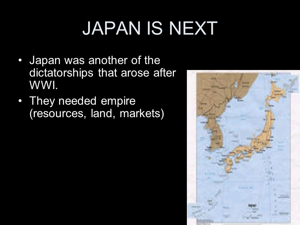 JAPAN IS NEXT Japan was another of the dictatorships that arose after WWI.