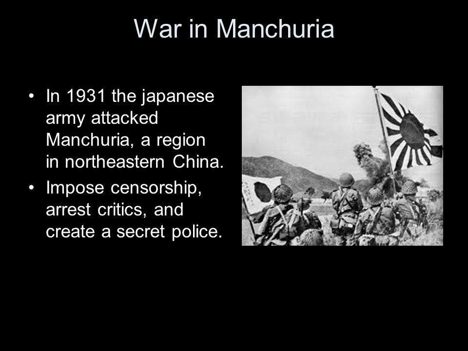 War in Manchuria In 1931 the japanese army attacked Manchuria, a region in northeastern China.