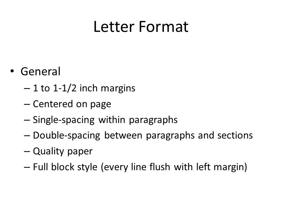 Letter Format General 1 to 1-1/2 inch margins Centered on page