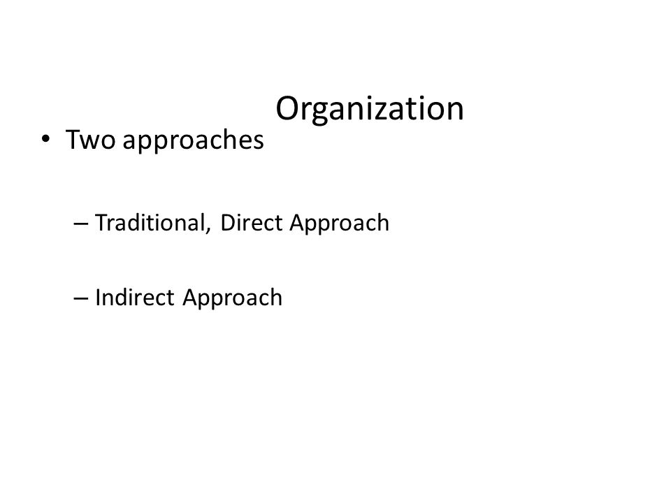 Organization Two approaches Traditional, Direct Approach
