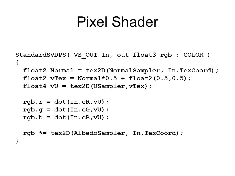 Pixel Shader StandardSVDPS( VS_OUT In, out float3 rgb : COLOR ) {