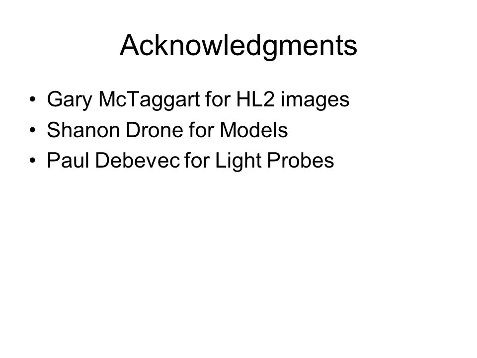 Acknowledgments Gary McTaggart for HL2 images Shanon Drone for Models