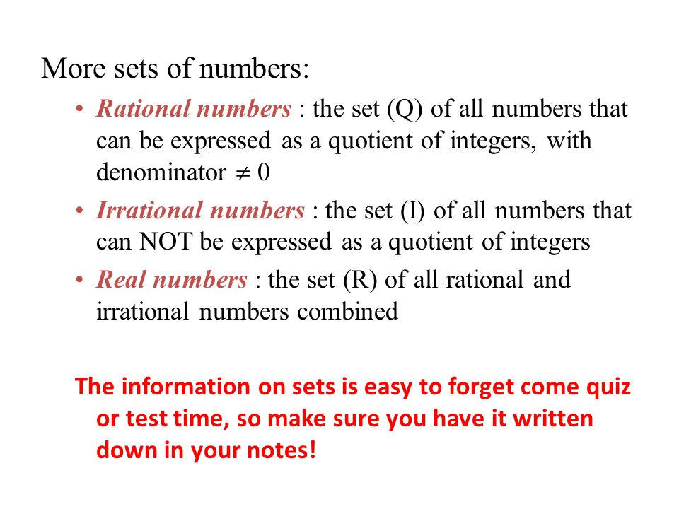 More sets of numbers: Rational numbers : the set (Q) of all numbers that can be expressed as a quotient of integers, with denominator  0.