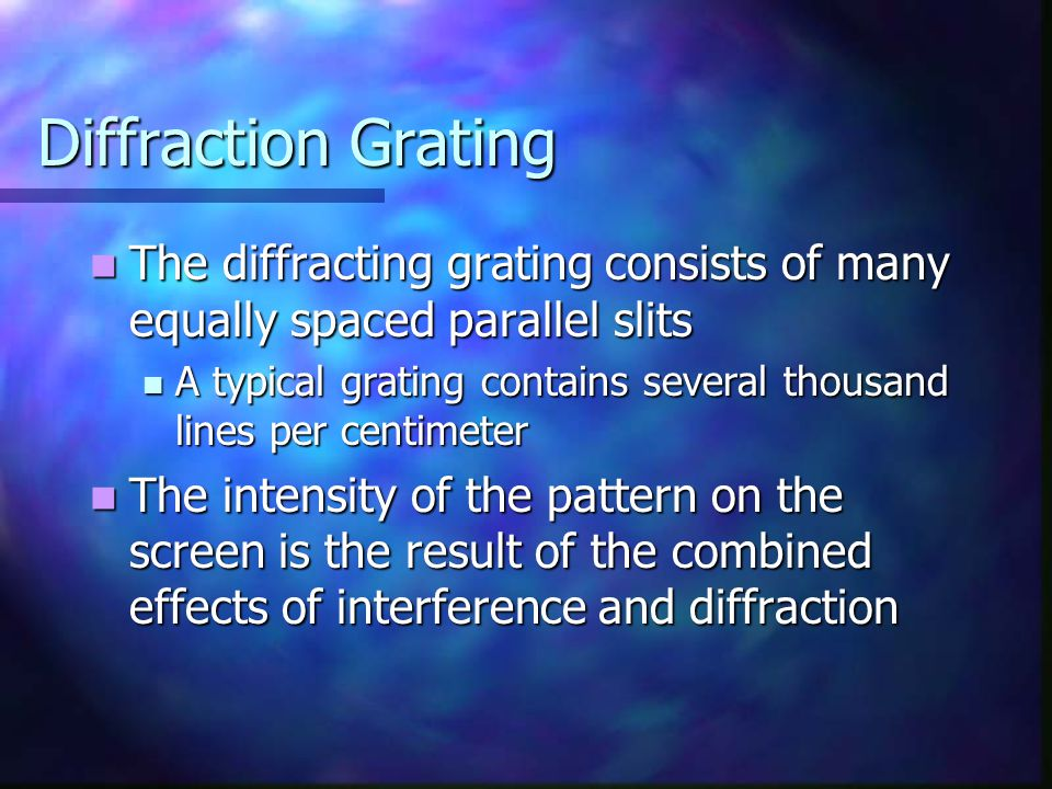 Diffraction Grating The diffracting grating consists of many equally spaced parallel slits.