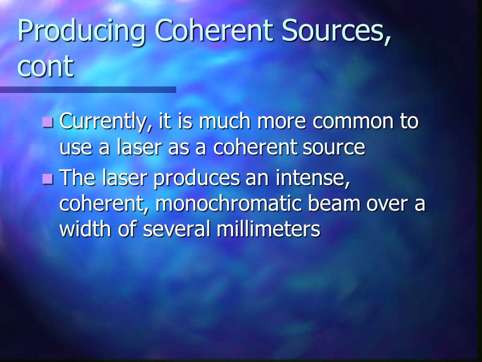 Producing Coherent Sources, cont