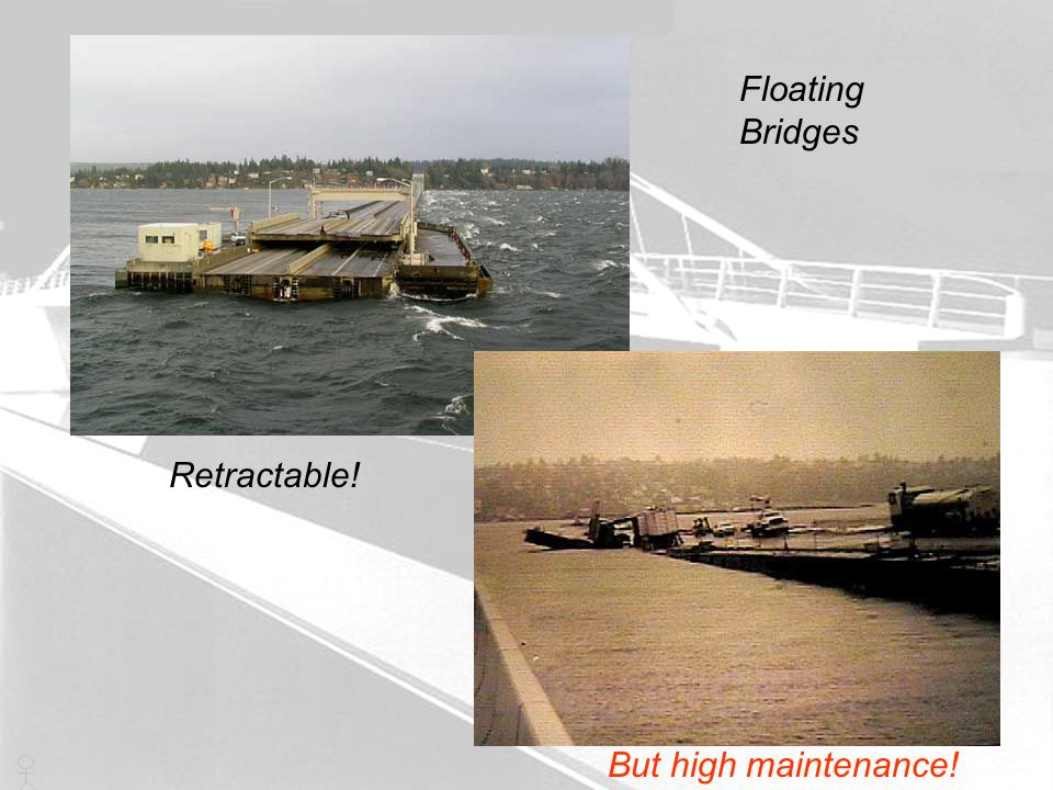 Floating Bridges Retractable! But high maintenance!