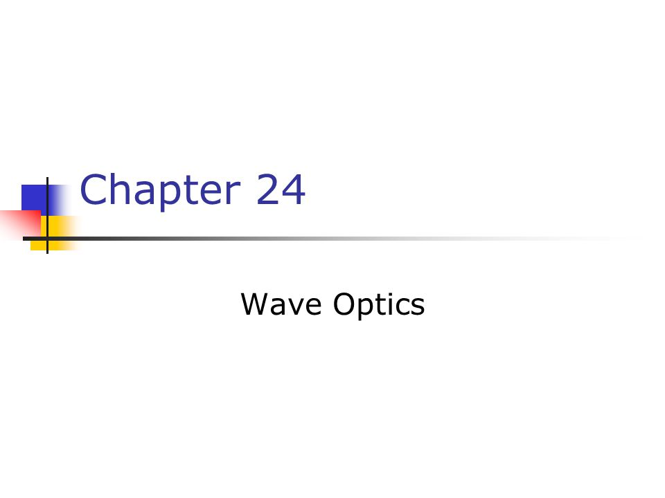 Chapter 24 Wave Optics