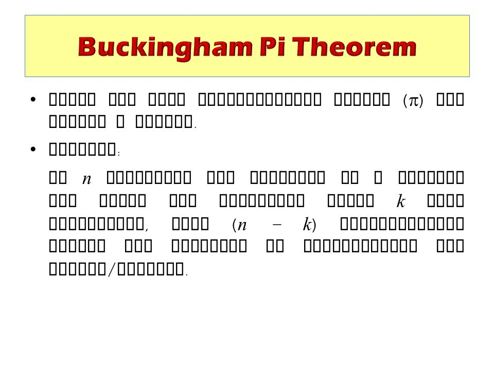 Buckingham Pi Theorem Tells how many dimensionless groups (p) may define a system. Theorem:
