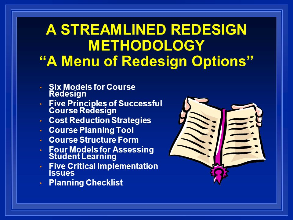 A STREAMLINED REDESIGN METHODOLOGY A Menu of Redesign Options
