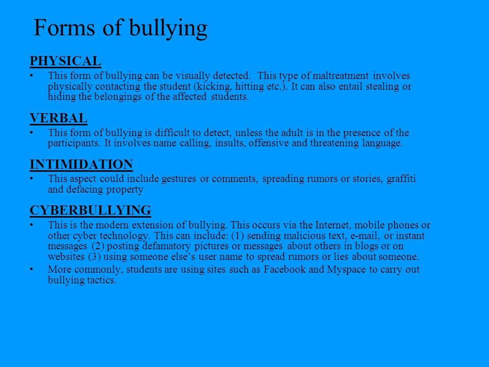 Forms of bullying PHYSICAL VERBAL INTIMIDATION CYBERBULLYING