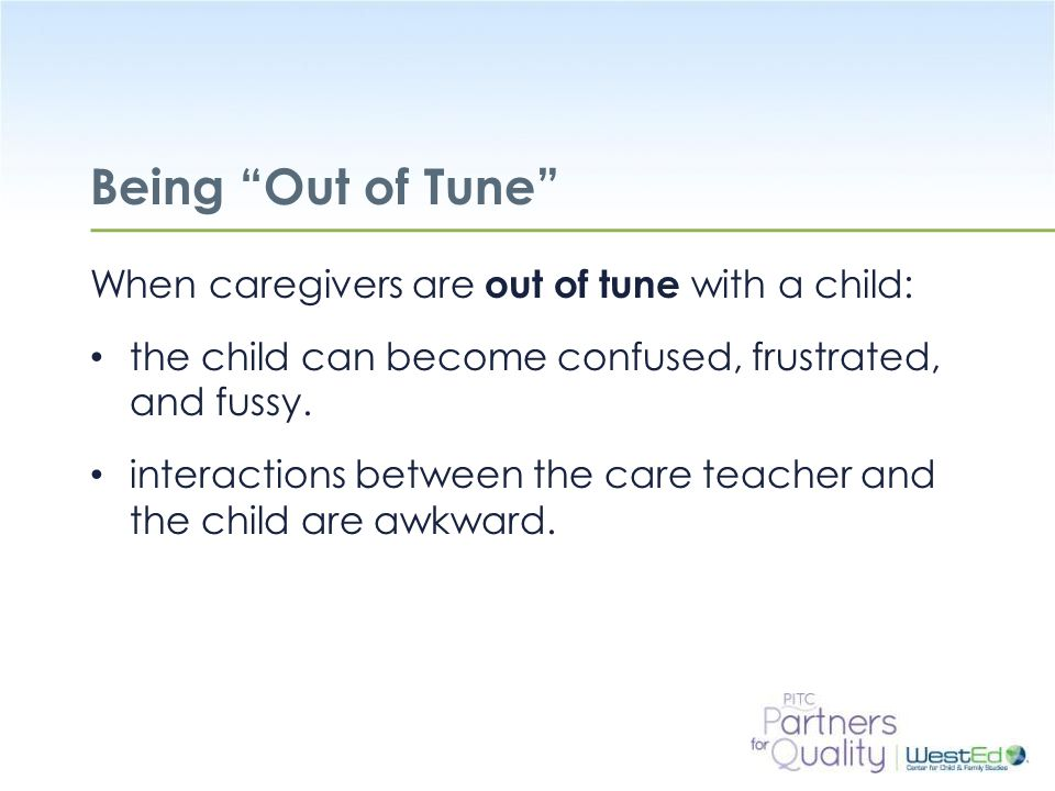 Being Out of Tune When caregivers are out of tune with a child: