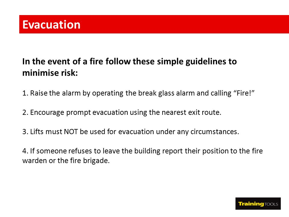 Evacuation In the event of a fire follow these simple guidelines to minimise risk: