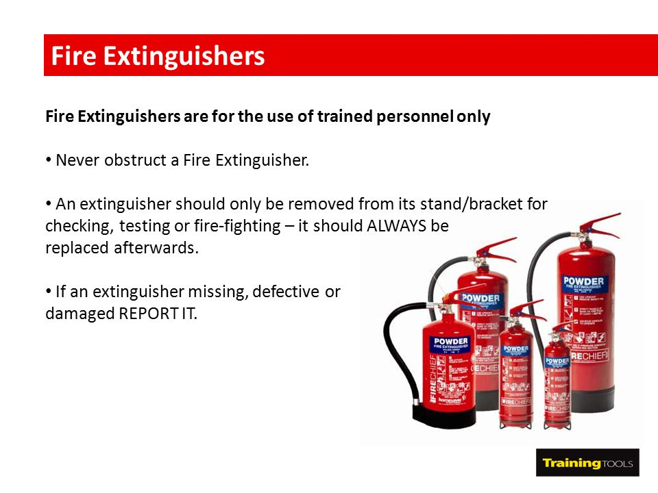 Fire Extinguishers Fire Extinguishers are for the use of trained personnel only. Never obstruct a Fire Extinguisher.