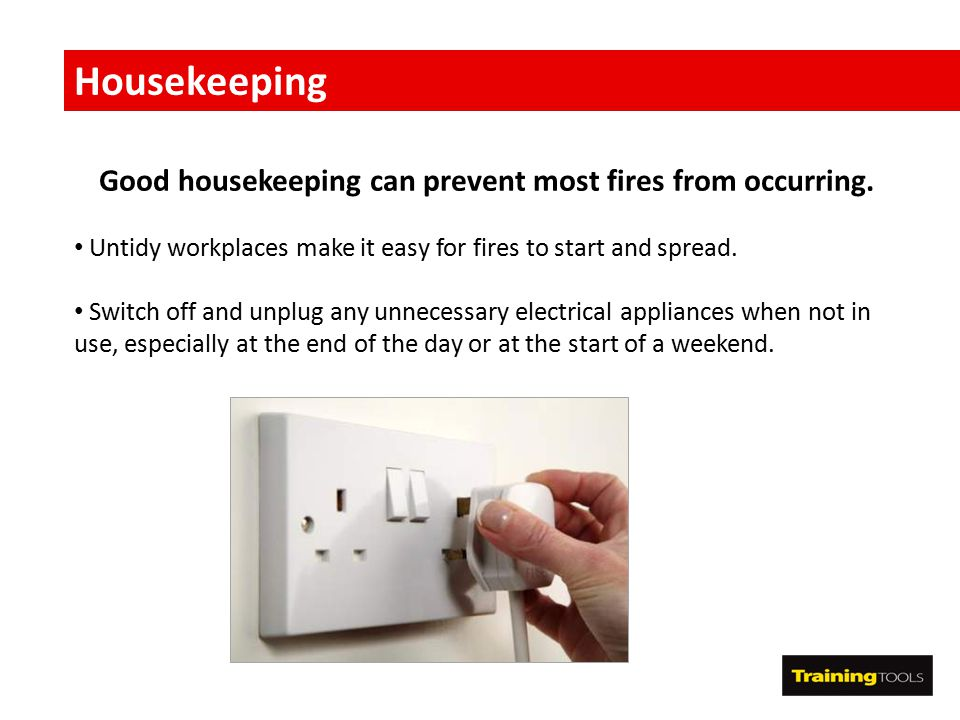 Good housekeeping can prevent most fires from occurring.