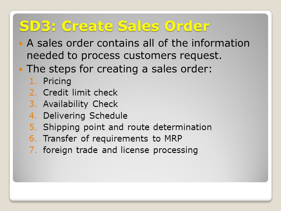 SD3: Create Sales Order A sales order contains all of the information needed to process customers request.