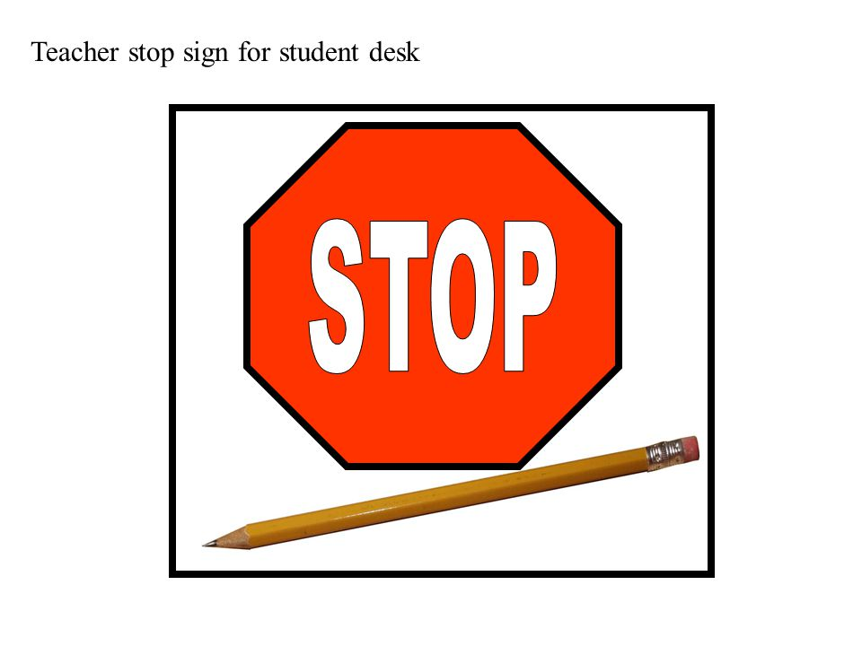 Teacher stop sign for student desk