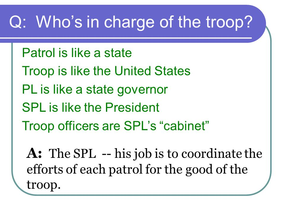 Q: Who's in charge of the troop