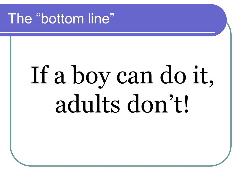 If a boy can do it, adults don't!