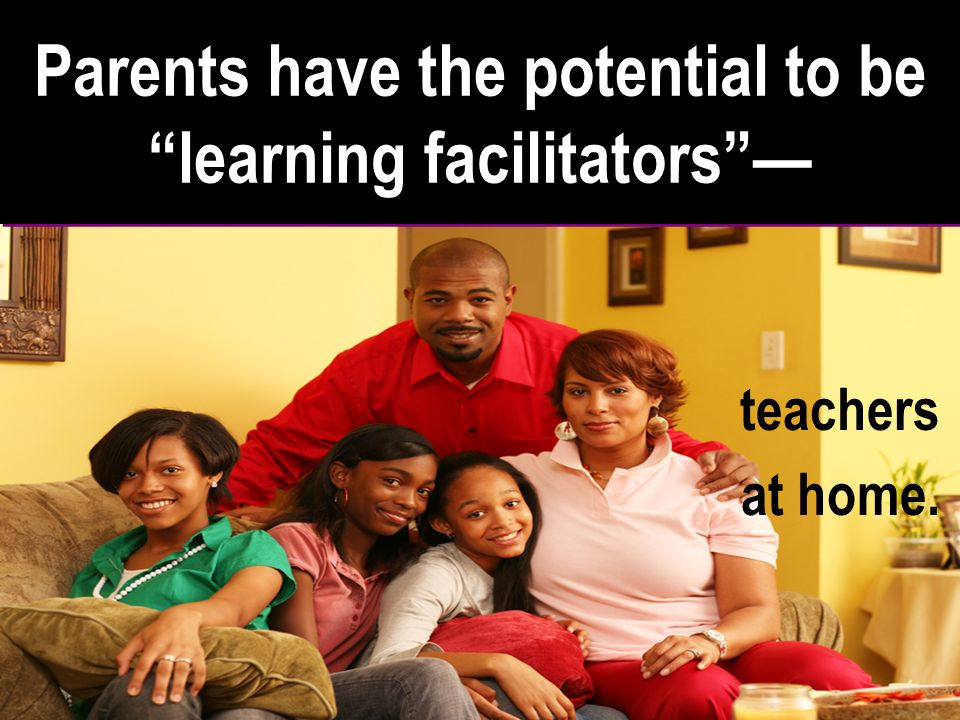 Parents have the potential to be learning facilitators —