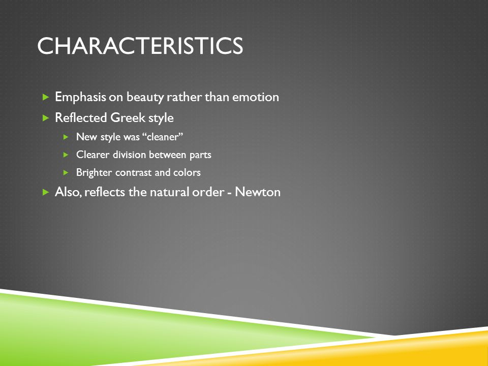 Characteristics Emphasis on beauty rather than emotion