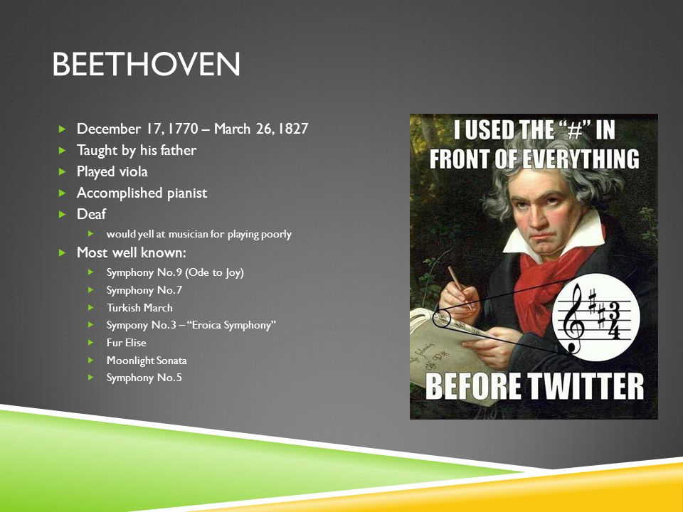 Beethoven December 17, 1770 – March 26, 1827 Taught by his father
