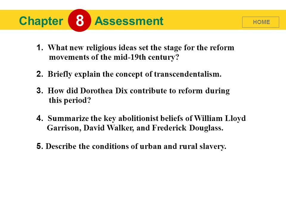 8 Chapter. Assessment. HOME. 1. What new religious ideas set the stage for the reform movements of the mid-19th century