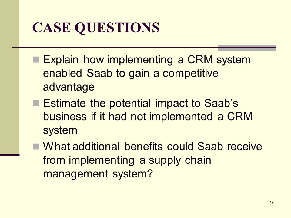 CASE QUESTIONS Explain how implementing a CRM system enabled Saab to gain a competitive advantage.