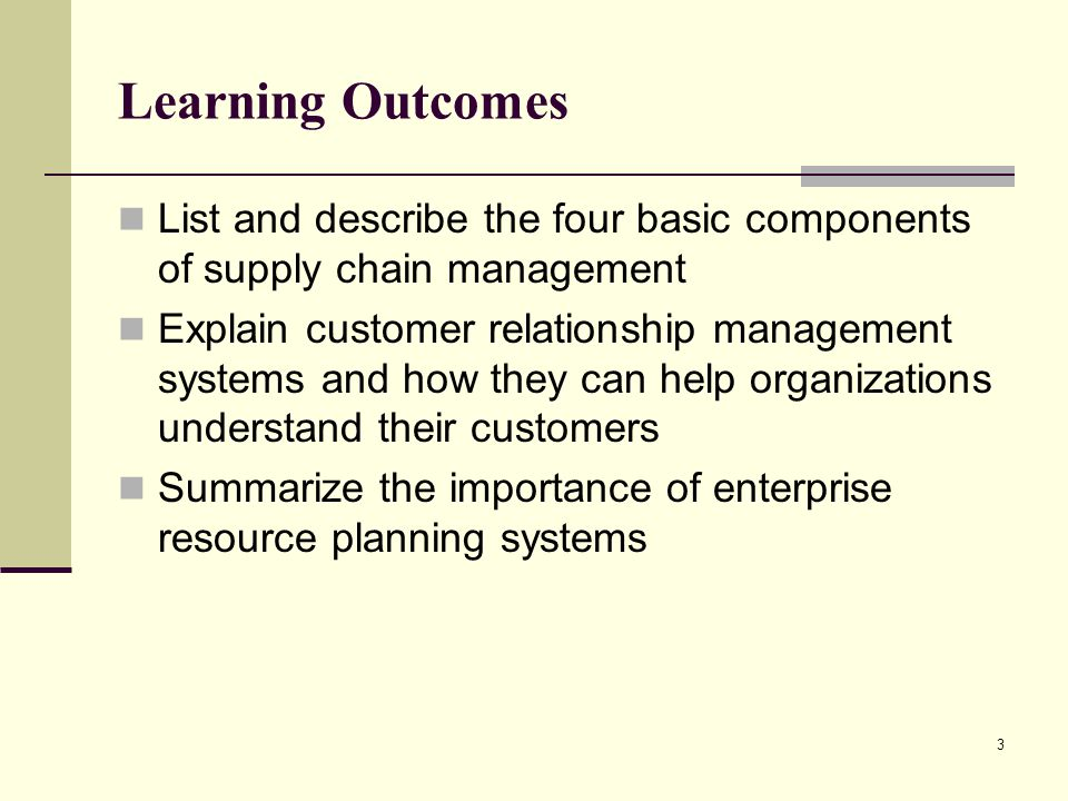 Learning Outcomes List and describe the four basic components of supply chain management.