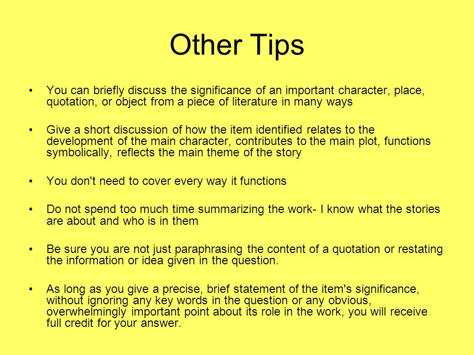 Other Tips You can briefly discuss the significance of an important character, place, quotation, or object from a piece of literature in many ways.