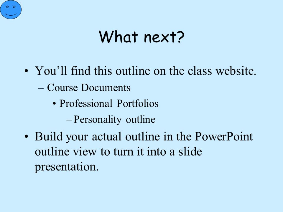 What next You'll find this outline on the class website.
