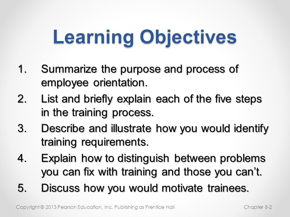 Learning Objectives Summarize the purpose and process of employee orientation.