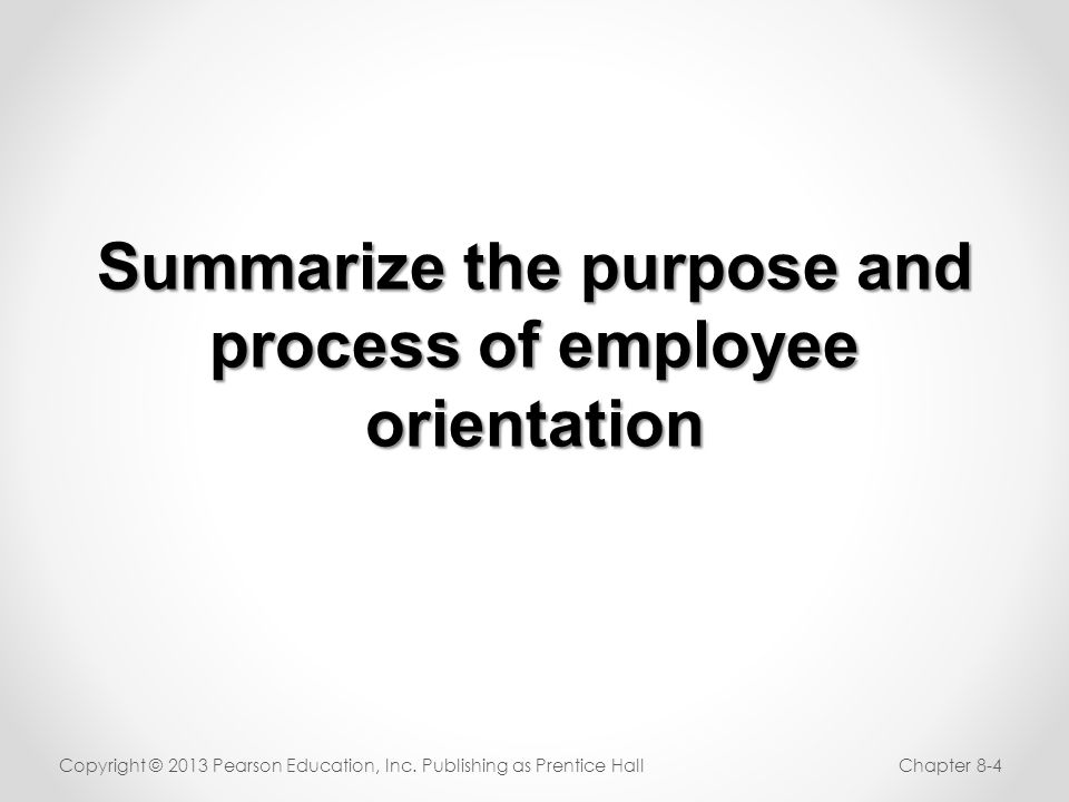 Summarize the purpose and process of employee orientation