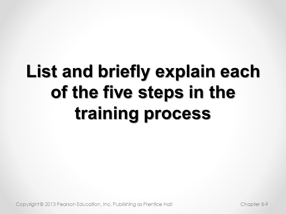 List and briefly explain each of the five steps in the training process