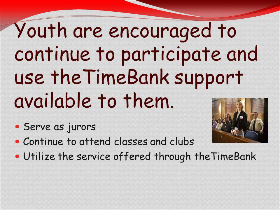 Youth are encouraged to continue to participate and use theTimeBank support available to them.